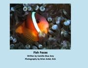 Fish Faces ebook by Camille Blue Amy,Brian Ardel, M.D.