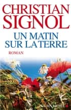 Un matin sur la terre ebook by Christian Signol
