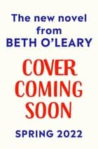 Untitled New Novel - The heart-warming new novel from the author of The Flatshare and The Switch ebook by Beth O'Leary