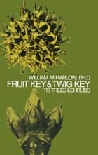 Fruit Key and Twig Key to Trees and Shrubs ebook by