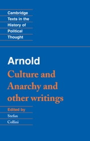 Arnold: 'Culture and Anarchy' and Other Writings ebook by Matthew Arnold,Stefan Collini