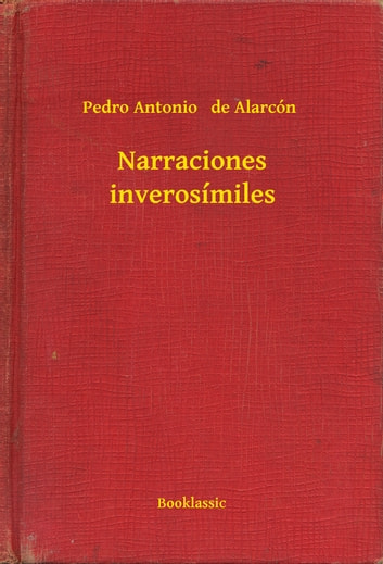 Narraciones inverosímiles ebook by Pedro Antonio   de Alarcón