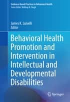 Behavioral Health Promotion and Intervention in Intellectual and Developmental Disabilities ebook by James K. Luiselli