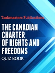 The Canadian Charter Of Rights and Freedoms Quiz Book ebook by Taskmasters Publications