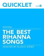 Quicklet on The Best Rihanna Songs: Lyrics and Analysis ebook by Ellen Jones