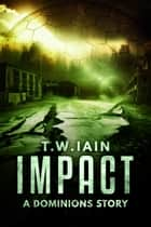 Impact - A Dominions Story ebook by TW Iain