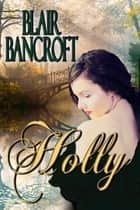 Holly ebook by Blair Bancroft