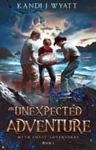 An Unexpected Adventure - Myth Coast Adventure, #1 ebook by Kandi J Wyatt