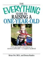The Everything Guide To Raising A One-Year-Old ebook by Brian Orr
