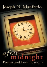 After Midnight - Poems and Pontifications ebook by Joseph N. Manfredo
