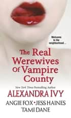 The Real Werewives of Vampire County ebook by Alexandra Ivy,Angie Fox,Tami Dane,Jess Haines
