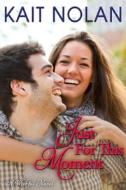 Just For This Moment - Wishful Romance, #4 ebook by Kait Nolan