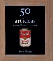 50 Art Ideas You Really Need to Know ebook by Susie Hodge