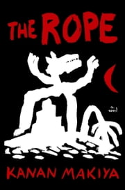 The Rope - A Novel ebook by Kanan Makiya