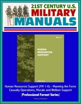 21st Century U.S. Military Manuals: Human Resources Support (FM 1-0) - Manning the Force, Casualty Operations, Morale and Welfare Support (Professional Format Series) ebook by Progressive Management
