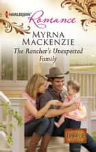 The Rancher's Unexpected Family eBook by Myrna Mackenzie