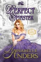 The Perfect Spinster - The Perfect Regency Series, #2 ebook by Annabelle Anders