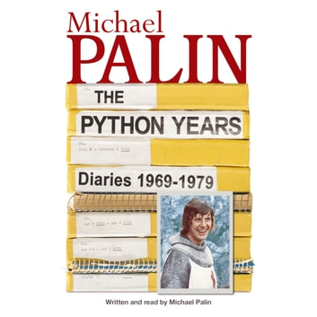 The Python Years - Diaries 1969-1979 Volume One audiobook by Michael Palin