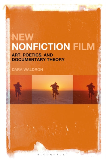 New Nonfiction Film - Art, Poetics, and Documentary Theory ebook by Dara Waldron