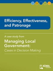 Efficiency, Effectiveness, and Patronage: Cases in Decision Making ebook by Joe  P.  Pisciotte, James  M.  Banovetz