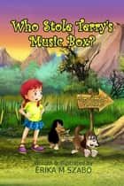 Who Stole Terry's Music Box? ebook by Erika M Szabo, J. E. Rogers