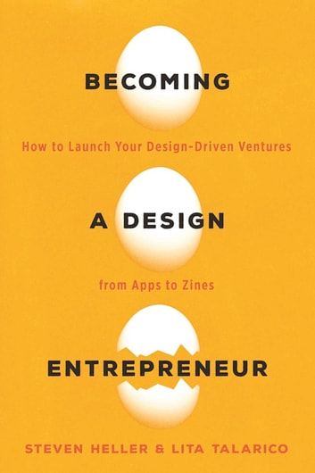 Becoming a Design Entrepreneur - How to Launch Your Design-Driven Ventures from Apps to Zines ebook by Lita Talarico,Steven Heller