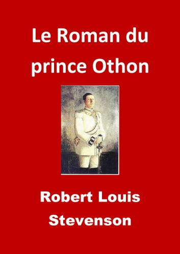 Le Roman du prince Othon - (Edition Intégrale - Version Entièrement Illustrée) ebook by Robert Louis Stevenson,JBR (Illustrations)