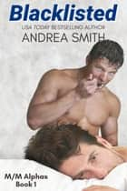 Blacklisted - M/M ALPHAS, #1 ebook by Andrea Smith