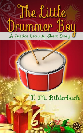 The Little Drummer Boy - A Justice Security Short Story ebook by T. M. Bilderback