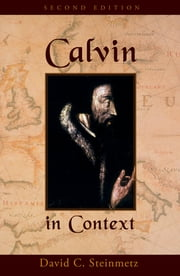 Calvin in Context - Second Edition ebook by David Steinmetz