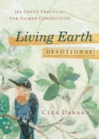 Living Earth Devotional - 365 Green Practices for Sacred Connection ebook by