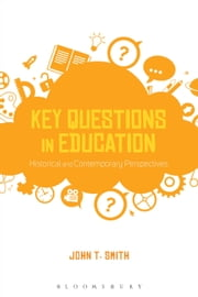 Key Questions in Education - Historical and Contemporary Perspectives ebook by Dr John T. Smith