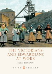 The Victorians and Edwardians at Work ebook by John Hannavy