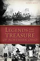Legends and Lost Treasure of Northern Ohio ebook by Wendy Koile
