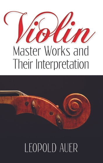 Violin Master Works and Their Interpretation ebook by Leopold Auer