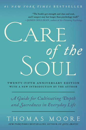 Care of the Soul Twenty-fifth Anniversary Edition - A Guide for Cultivating Depth and Sacredness in Everyday Life ebook by Thomas Moore