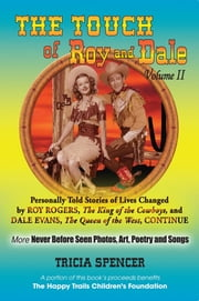 The Touch of Roy and Dale, Volume II - Personally Told Stories of Lives Changed by Roy Rogers and Dale Evans ebook by Tricia Spencer