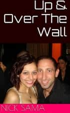 Up & Over the Wall ebook by Nick Sama