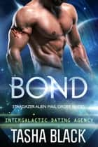 Bond: Stargazer Alien Mail Order Brides #1 (Intergalactic Dating Agency) ebook by Tasha Black