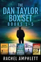 The Dan Taylor series: Books 1-5 (The Dan Taylor Series Box Set) ebook by Rachel Amphlett