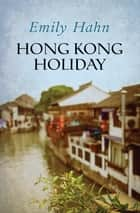 Hong Kong Holiday ebook by Emily Hahn