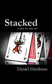 Stacked: a play in one act ebook by Daniel Hardman