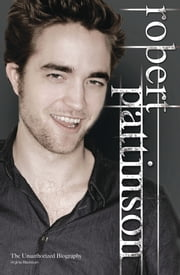 Robert Pattinson: The Unauthorized Biography ebook by Virginia Blackburn