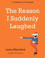 The Reason I Suddenly Laughed ebook by Lawry Blanchard