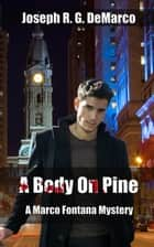 A Body on Pine: A Marco Fontana Mystery ebook by Joseph R. G. DeMarco
