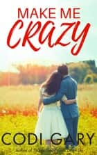 Make Me Crazy ebook by Codi Gary