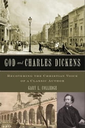 God and Charles Dickens - Recovering the Christian Voice of a Classic Author ebook by Gary L. Colledge
