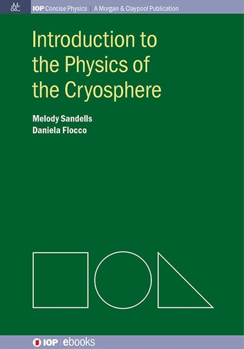 Introduction to the Physics of the Cryosphere ebook by Melody Sandells,Daniela Flocco