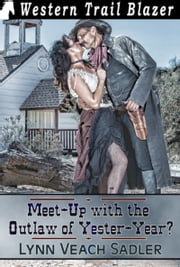 Meet-Up with the Outlaw of Yester-Year? ebook by Lynn Veach Sadler