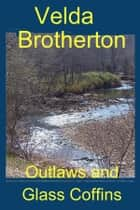 Outlaws and Glass Coffins ebook by Velda Brotherton